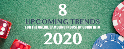 8 Upcoming Trends for the Online Gambling Industry Going into 2020