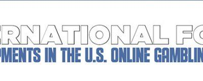 International Focus: Developments in the U.S. Online Gambling Market