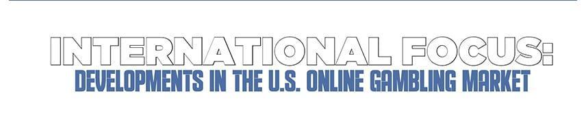 International Focus: Developments in the U.S. Online Gambling Market