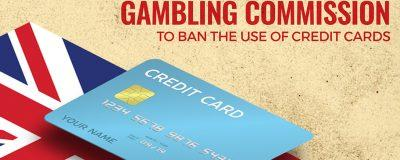 The Gambling Commission Introduced A Ban On Credit Cards Gambling