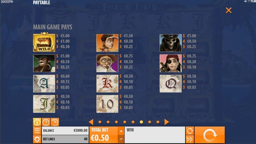 Treasure Island Paytable: There are 40 payout lines that you can benefit from in Treasure Island. You will find all winning combinations on the menu of the game.