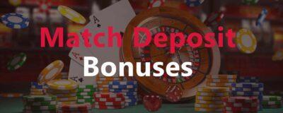 Match Deposit Casino Bonuses