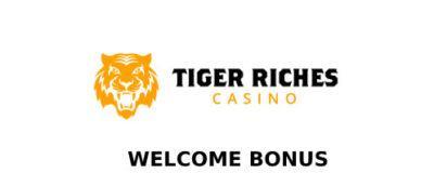 Grab HOT Tiger Riches Casino Welcome Bonus!