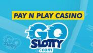 GoSlotty Pay and Play Casino